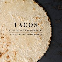 Book Review: Tacos: Recipes and Provocations, by Alex Stupak and Jordana Rothman